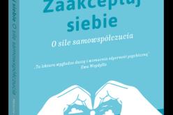 Nowość w serii Samo Sedno: Zaakceptuj siebie. O sile samowspółczucia