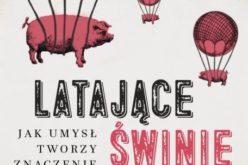 Latające świnie. Jak umysł tworzy znaczenie – popularnonaukowy hit CCPress