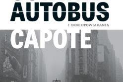 """Truman Capote -""""Ostatni autobus i inne opowiadania"""" już w księgarniach!"""