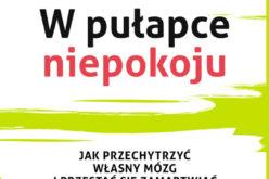 Wydawnictwo UJ poleca!   W pułapce niepokoju. Jak przechytrzyć własny mózg i przestać się zamartwiać