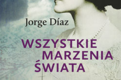 """WSZYSTKIE MARZENIA ŚWIATA, J. Diaza – historia """"hiszpańskiego Titanica"""" od 26.09 w księgarniach!"""