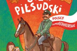 Marszałek Józef Piłsudski. Polscy Superbohaterowie