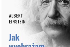 Albert Einstein, Jak wyobrażam sobie świat – zbiór najważniejszych pism genialnego fizyka