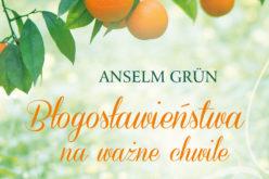 """Anselm Grün OSB,  """"Błogosławieństwa na ważne chwile"""""""
