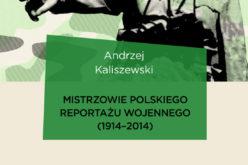 Wydawnictwo UJ poleca! Mistrzowie polskiego reportażu wojennego (1914-2014)
