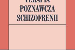 Nowość Wydawnictwa UJ!  Terapia poznawcza schizofrenii
