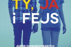"""""""Ty, ja i fejs"""" w nowej szacie graficznej od 21.11 w księgarniach!"""