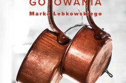 Szkoła gotowania Marka Łebkowskiego – gratka dla wielbicieli kulinariów!