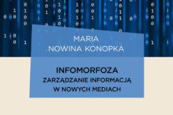 """Zapowiedź od Wydawnictwa UJ!  """"Infomorfoza. Zarządzanie informacją w nowych mediach"""" autorstwa Marii  Nowiny Konopki"""