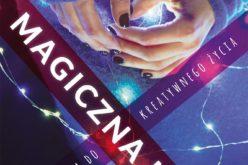"""Piękny zbiór motywacji dla fanów Reginy Brett! Premiera książki """"Magiczna iskra"""" Kajsy Ingemarsson"""