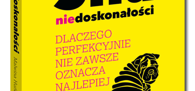 """Nowość w serii Samo Sedno!  """"Siła niedoskonałości"""" Malwiny Huńczak"""