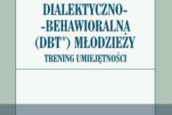Nowość Wydawnictwa UJ! Terapia dialektyczno-behawioralna (DBT) młodzieży. Trening umiejętności