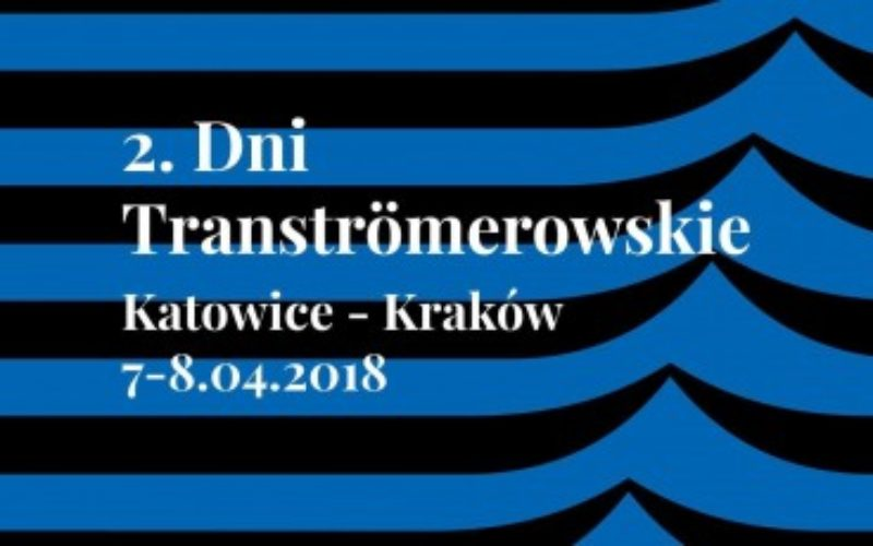 2. Dni Tranströmerowskie. Katowice – Kraków:  7-8 kwietnia 2018 roku