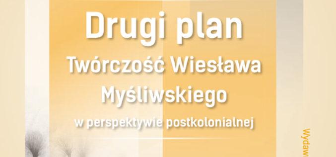 Drugi plan. Twórczość Wiesława Myśliwskiego w perspektywie postkolonialnej