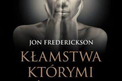 Wydawnictwo W drodze poleca. Jon Frederickson o kłamstwach, którymi żyjemy