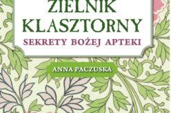 Zielnik klasztorny. Książka Anny Paczuskiej już jest!