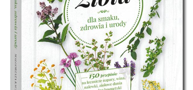 """Samo Sedno poleca na wiosnę: """"Zioła dla smaku, zdrowia i urody"""""""