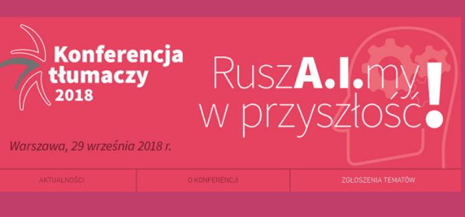 """""""RuszA.I.my w przyszłość"""" Konferencja Tłumaczy 2018 – zgłoszenia tematów"""