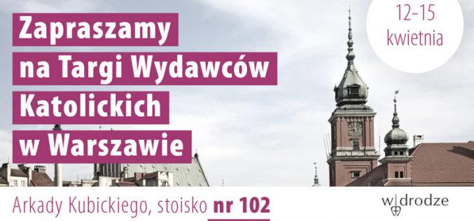 Wydawnictwo W drodze zaprasza na XXVI Targi Wydawców Katolickich w Arkadach Kubickiego