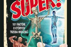 Ciało ludzkie jest super! 101 faktów, o których trzeba wiedzieć