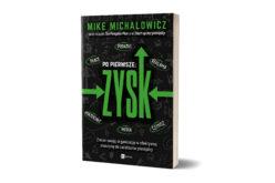 """PREMIERA: Mike Michalowicz  """"Po pierwsze zysk"""""""