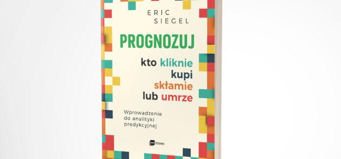 """Nowość od Wydawnictwa MT Biznes:  Eric Siegel """"Prognozuj"""""""
