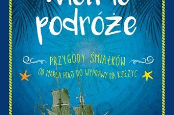 """""""Wielkie podróże"""" Deborah Patterson już w księgarniach! Idealna na Dzień Dziecka!"""