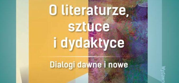 O literaturze, sztuce i dydaktyce. Dialogi dawne i nowe
