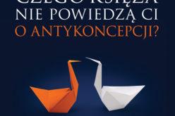 Wydawnictwo W drodze poleca: Czego księża nie powiedzą Ci o antykoncepcji? Niewygodna prawda Humanae vitae