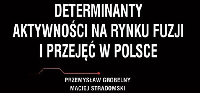 Jak wygląda rynek fuzji i przejęć w Polsce? Nowość wydawnictwa CeDeWu!