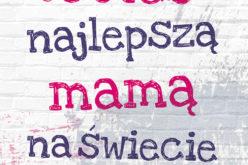 Wydawnictwo W drodze poleca: Jesteś najlepszą mamą na świecie