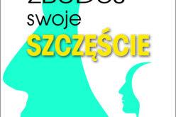 """Nowa książka Grażyny Tallar pt. """"Zbuduj swoje szczęście"""" w księgarniach od 10 października"""