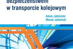 Mechanizmy efektywnego zarządzania bezpieczeństwem w transporcie kolejowym – nowość Wydawnictwa CeDeWu