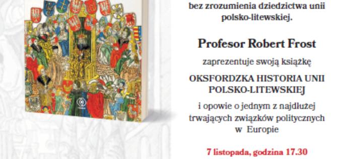 """Dom Wydawniczy Rebis zaprasza na spotkanie z prof. Robertem Frostem wokół książki """"Oksfordzka historia unii polsko-litewskiej"""""""