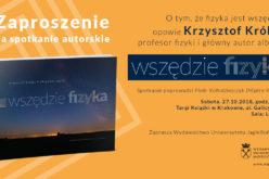 Zapraszamy na spotkanie z Profesorem Krzysztofem Królasem, głównym autorem albumu Wszędzie fizyka