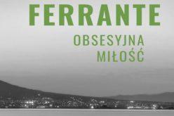 "Elena Ferrante ""Obsesyjna miłość"""