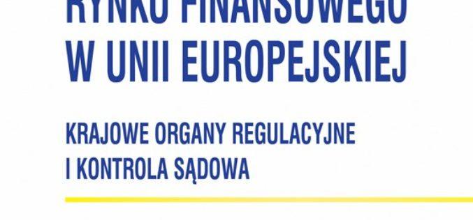 CeDeWu poleca: Nadzór rynku finansowego w Unii Europejskiej. Krajowe organy regulacyjne i kontrola sądowa