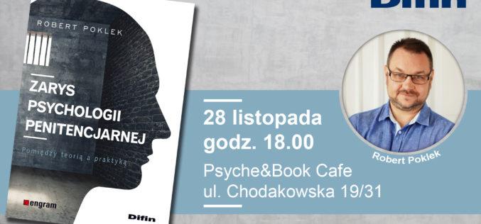Difin SA i Psyche Books&Cafe zapraszają na spotkanie z Robertem Poklekiem i promocję książki ZARYS PSYCHOLOGII PENITENCJARNEJ