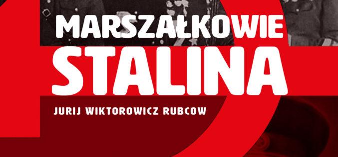 """Jurij Wiktorowicz Rubcow """"Marszałkowie Stalina"""" NOWOŚĆ wydawnictwa REA-SJ"""