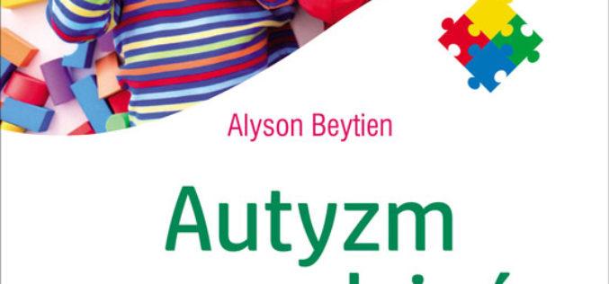 Autyzm na co dzień. Ponad 150 sprawdzonych sposobów postępowania z dzieckiem ze spektrum autyzmu