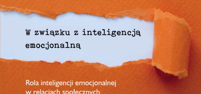W związku z inteligencją emocjonalną. Rola inteligencji emocjonalnej w relacjach społecznych i związkach intymnych