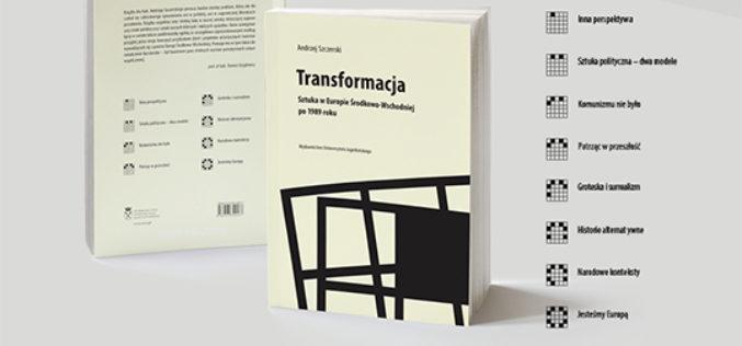 """Zapraszamy na promocję książki Andrzeja Szczerskiego """"Transformacja. Sztuka w Europie Środkowo-Wschodniej po 1989"""""""