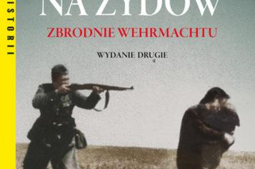 Polowanie na Żydów. Zbrodnie Wermachtu. Wyd. II