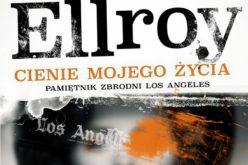 """Ellroy James """"Cienie mojego życia. Pamiętnik zbrodni Los Angeles"""""""