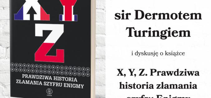 """Zapraszamy na spotkanie z sir Dermotem Turingiem i promocję książki  """"X,Y,Z. Prawdziwa historia złamania szyfru Enigmy"""" !"""