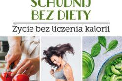 Schudnij bez diety. Przepisy na życie bez liczenia kalorii