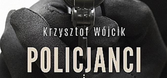 """Pieniądze, miłość i śmierć – """"Policjanci i gangsterzy. Kulisy śledztw i tajemnice CBŚ"""""""