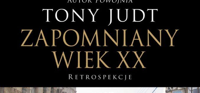 """""""Zapomniany wiek XX"""", nowe wydanie zbioru esejów Tony'ego Judta poleca Dom Wydawniczy REBIS!"""