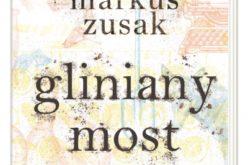 """""""Gliniany most"""" Markusa Zusaka 15 maja w księgarniach!"""