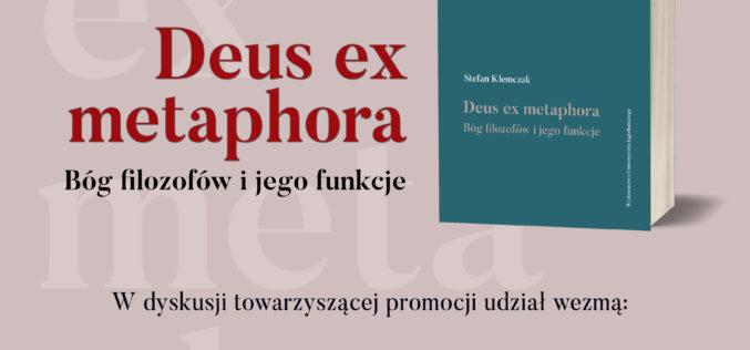"""Zapraszamy na promocję książki """"Deus ex metaphora. Bóg filozofów i jego funkcje"""" Stefana Klemczaka"""